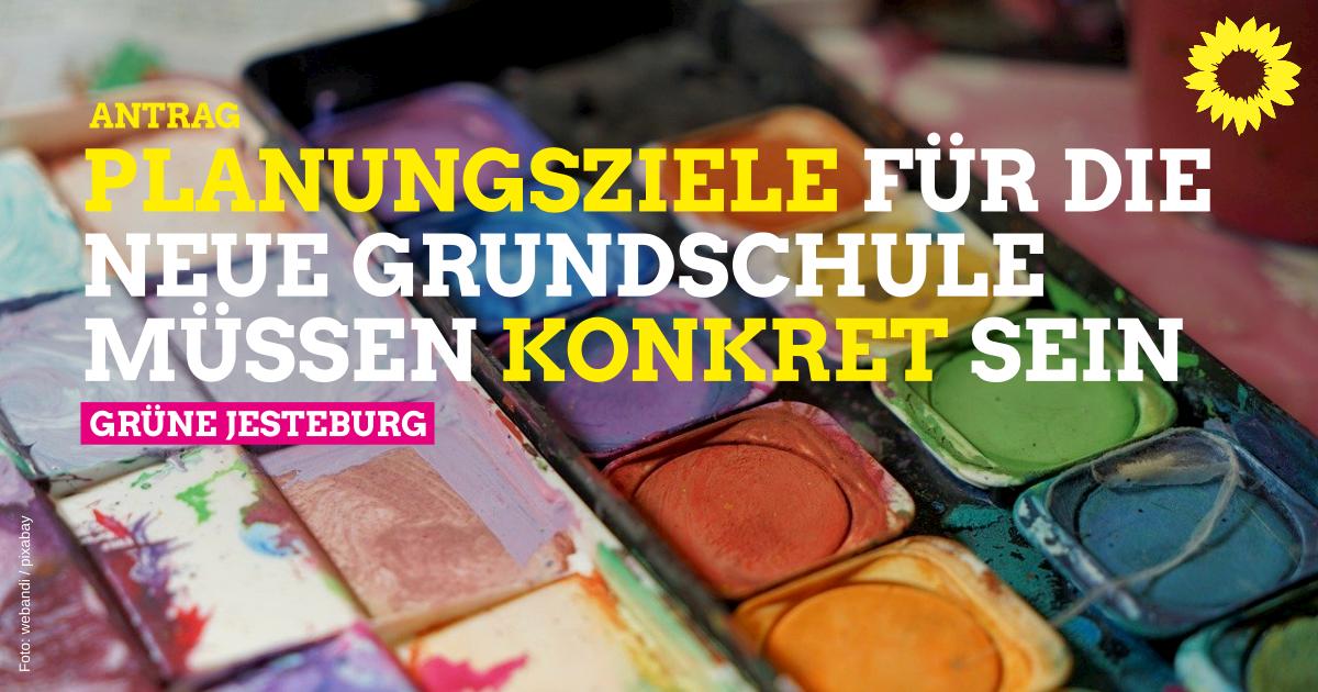 Antrag: Planungziele Neubau Grundschule